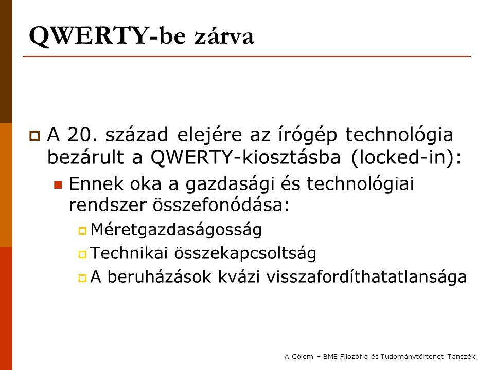 QWERTY-be zárva A 20. század elejére az írógép technológia bezárult a QWERTY-kiosztásba (locked-in):