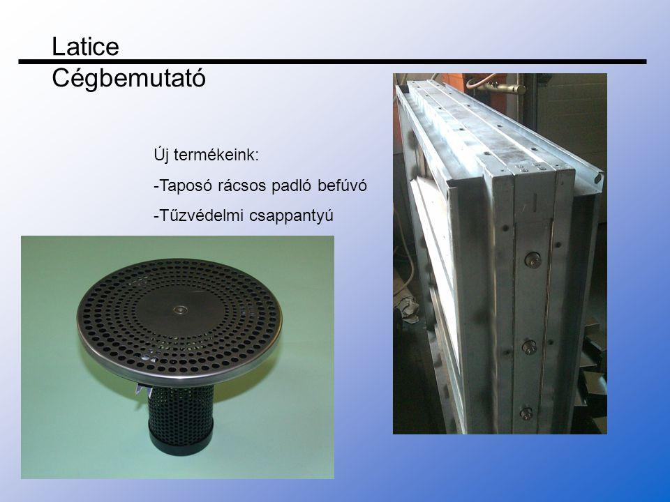 Latice Cégbemutató Új termékeink: -Taposó rácsos padló befúvó