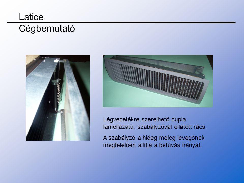 Latice Cégbemutató Légvezetékre szerelhető dupla lamellázatú, szabályzóval ellátott rács.