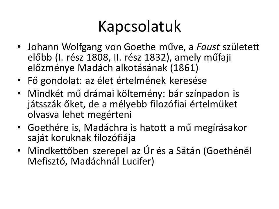 Kapcsolatuk Johann Wolfgang von Goethe műve, a Faust született előbb (I. rész 1808, II. rész 1832), amely műfaji előzménye Madách alkotásának (1861)