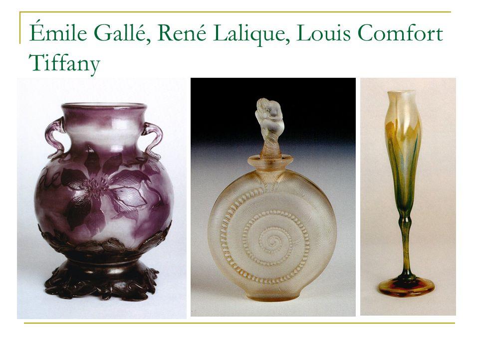 Émile Gallé, René Lalique, Louis Comfort Tiffany