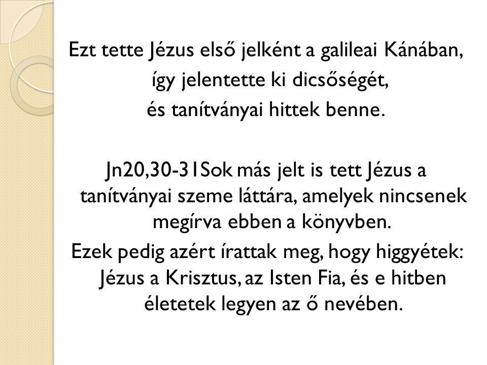 Ezt tette Jézus első jelként a galileai Kánában, így jelentette ki dicsőségét, és tanítványai hittek benne.