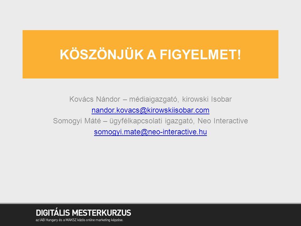 Köszönjük a figyelmet! Kovács Nándor – médiaigazgató, kirowski Isobar