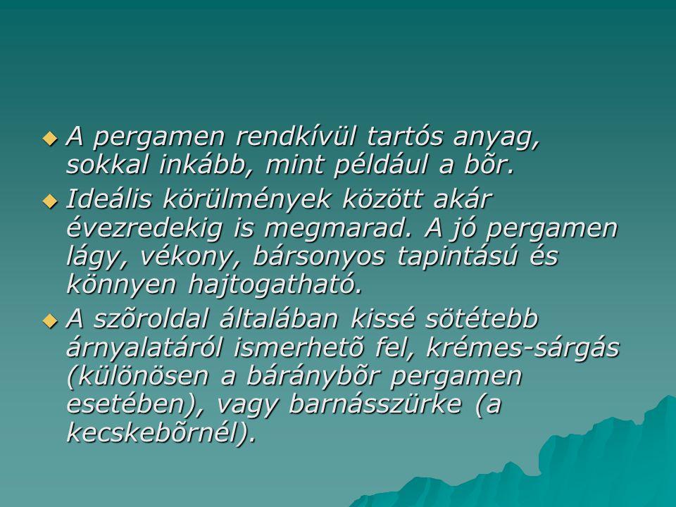 A pergamen rendkívül tartós anyag, sokkal inkább, mint például a bõr.