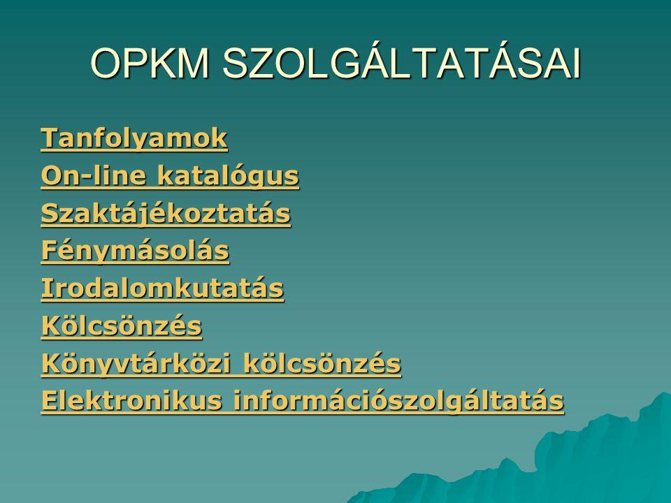 OPKM SZOLGÁLTATÁSAI Tanfolyamok On-line katalógus Szaktájékoztatás