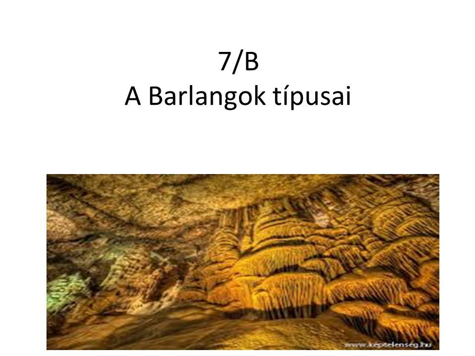 7/B A Barlangok típusai