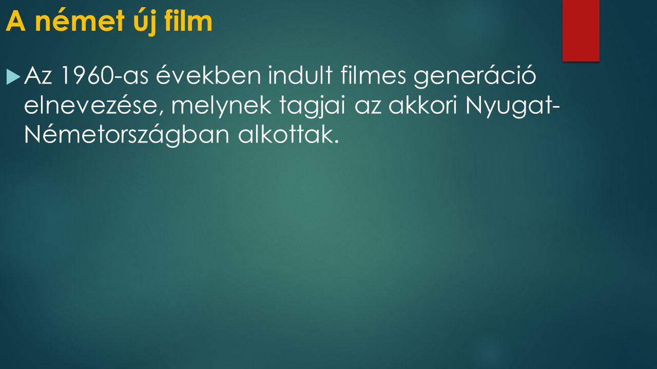 A német új film Az 1960-as években indult filmes generáció elnevezése, melynek tagjai az akkori Nyugat- Németországban alkottak.