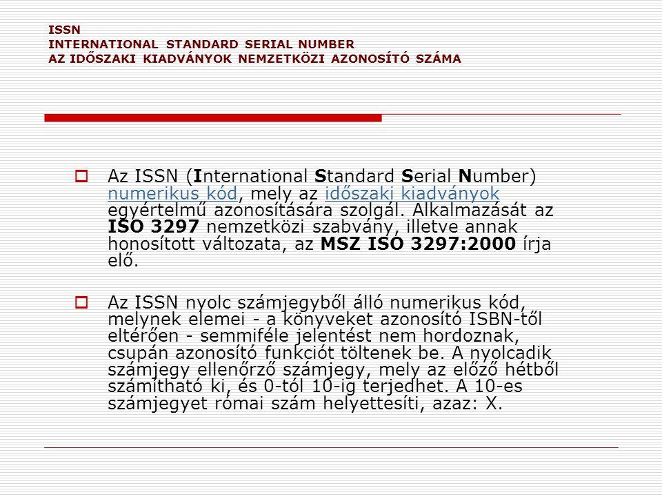 ISSN INTERNATIONAL STANDARD SERIAL NUMBER AZ IDŐSZAKI KIADVÁNYOK NEMZETKÖZI AZONOSÍTÓ SZÁMA