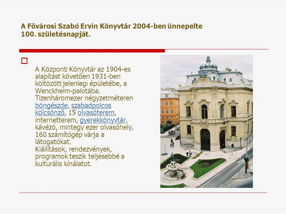 A Fővárosi Szabó Ervin Könyvtár 2004-ben ünnepelte 100. születésnapját.