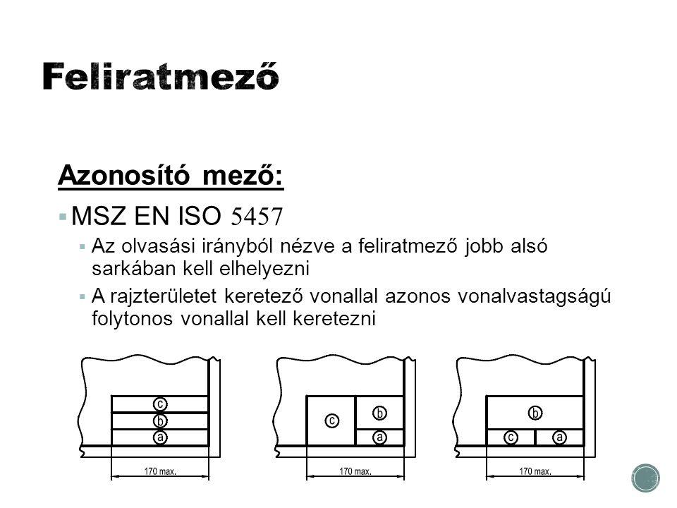 Feliratmező Azonosító mező: MSZ EN ISO 5457