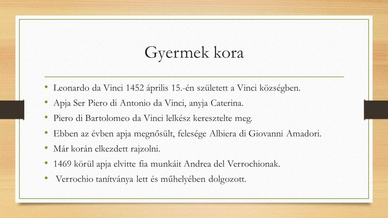 Gyermek kora Leonardo da Vinci 1452 április 15.-én született a Vinci községben. Apja Ser Piero di Antonio da Vinci, anyja Caterina.