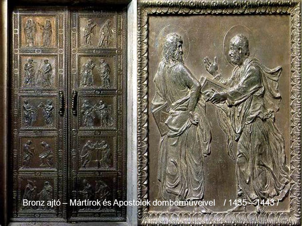 Bronz ajtó – Mártírok és Apostolok domborműveivel / 1435 – 1443 /