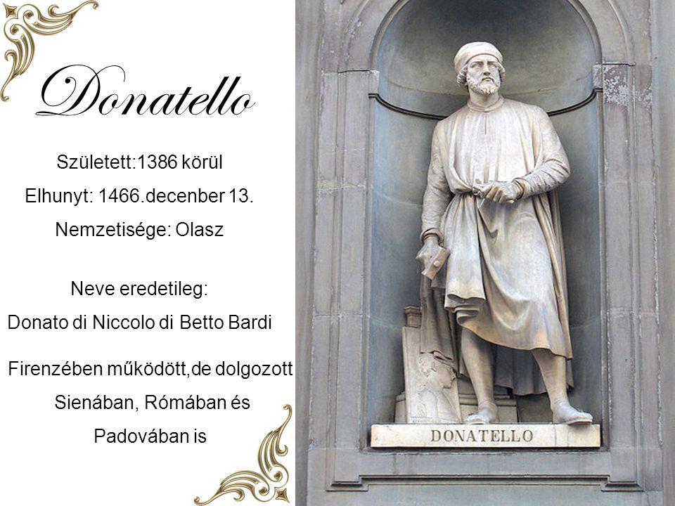 Donatello Született:1386 körül Elhunyt: 1466.decenber 13.