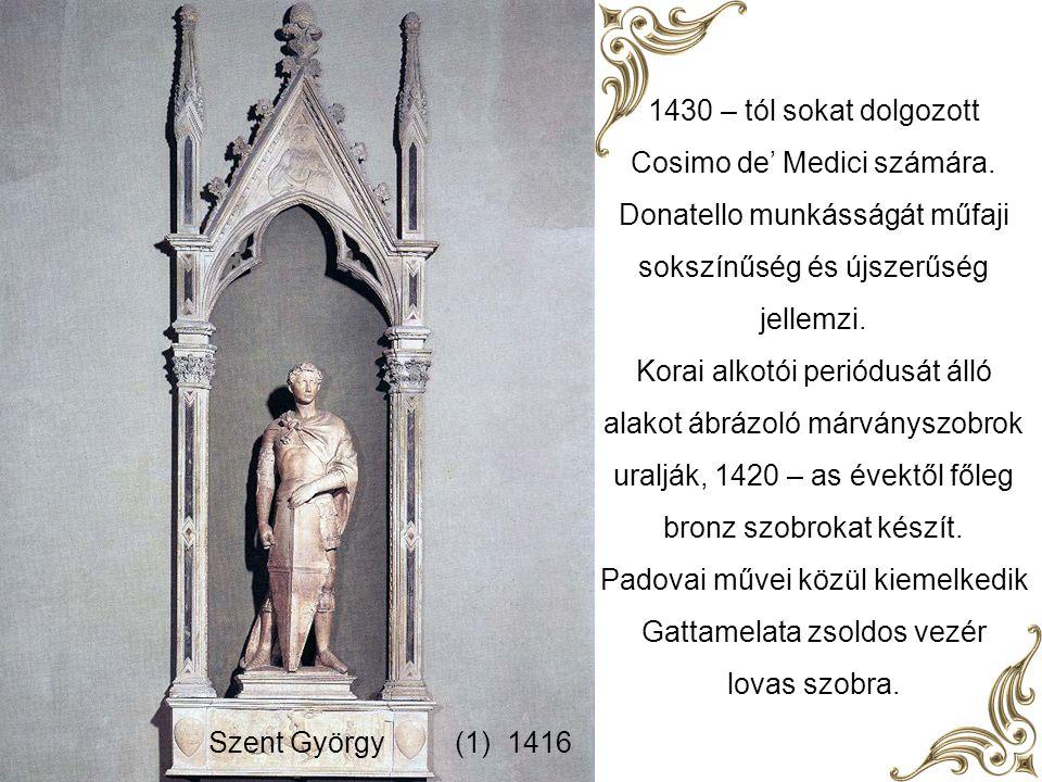 Cosimo de' Medici számára. Donatello munkásságát műfaji