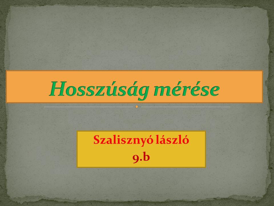 Hosszúság mérése Szalisznyó lászló 9.b