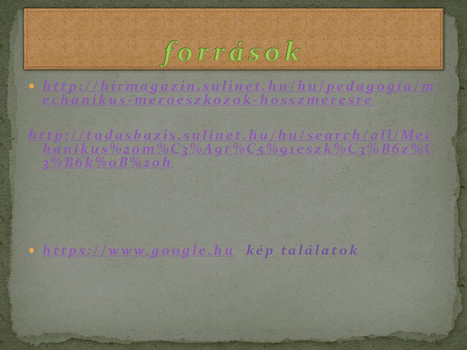 források http://hirmagazin.sulinet.hu/hu/pedagogia/m echanikus-meroeszkozok-hosszmeresre.