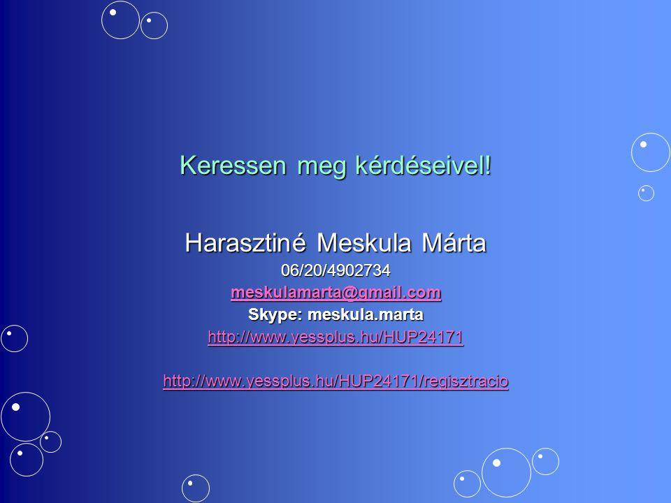 Keressen meg kérdéseivel! Harasztiné Meskula Márta