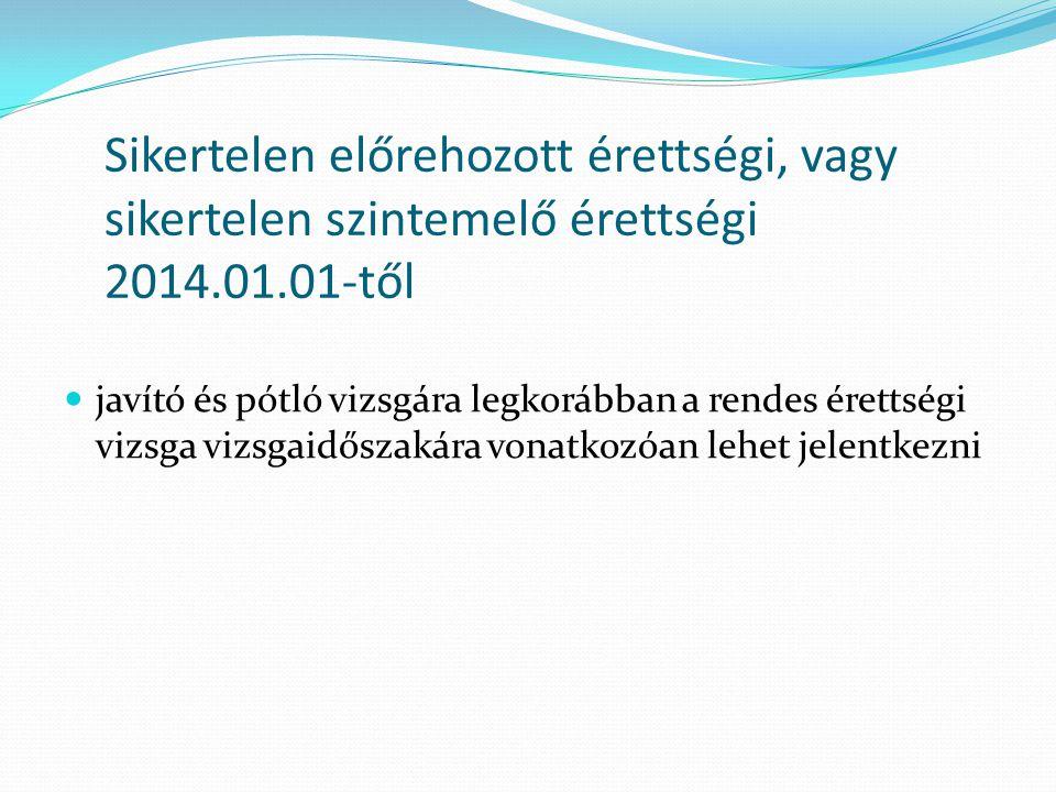 Sikertelen előrehozott érettségi, vagy sikertelen szintemelő érettségi 2014.01.01-től
