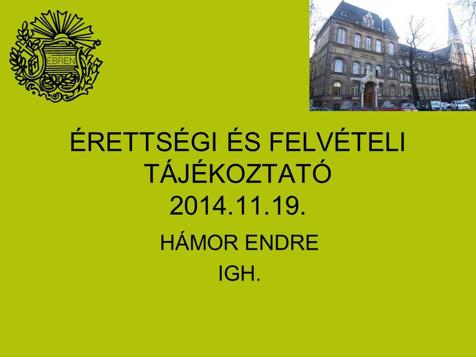 ÉRETTSÉGI ÉS FELVÉTELI TÁJÉKOZTATÓ 2014.11.19.
