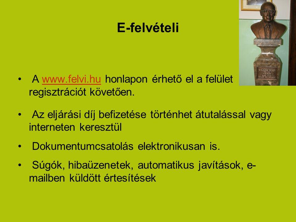 E-felvételi A www.felvi.hu honlapon érhető el a felület regisztrációt követően.