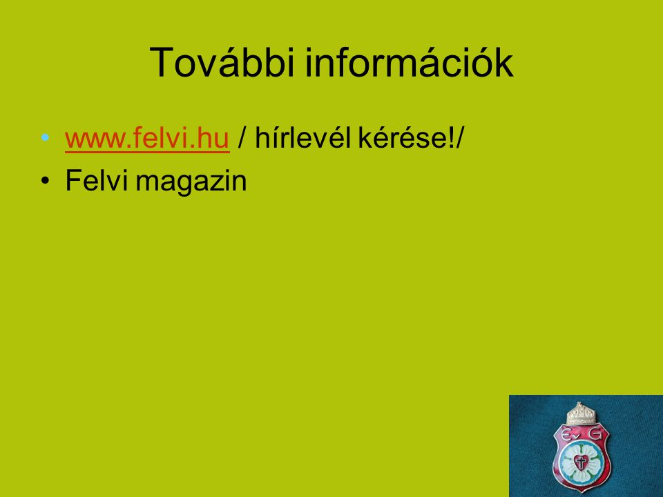 További információk www.felvi.hu / hírlevél kérése!/ Felvi magazin
