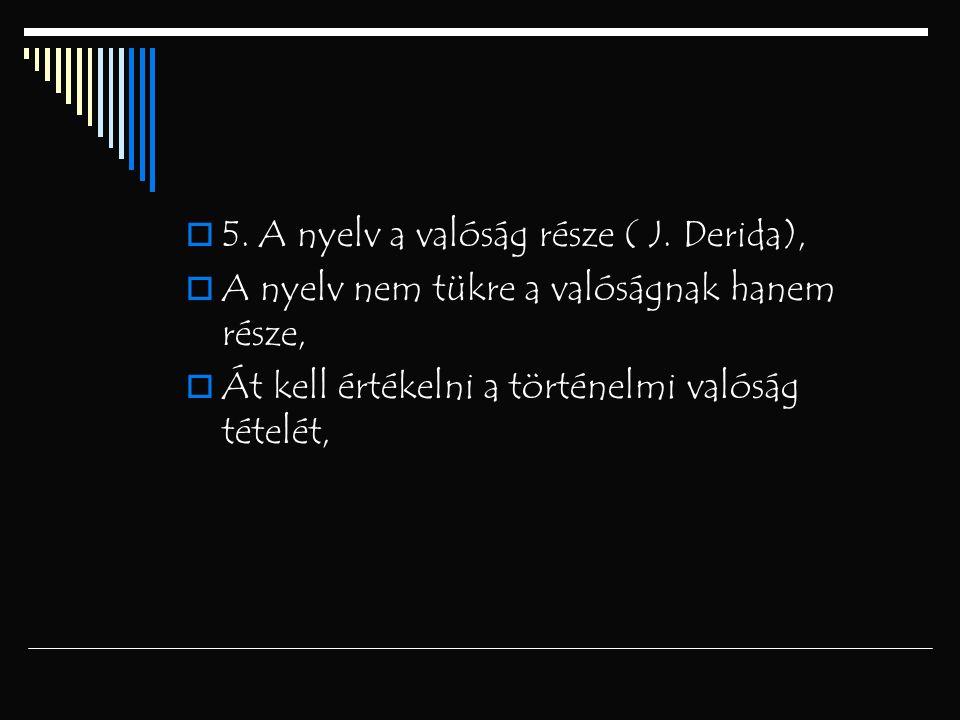 5. A nyelv a valóság része ( J. Derida),