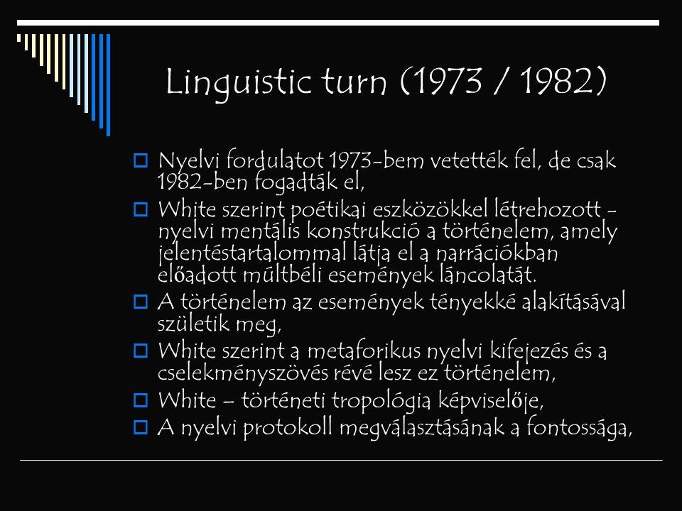Linguistic turn (1973 / 1982) Nyelvi fordulatot 1973-bem vetették fel, de csak 1982-ben fogadták el,
