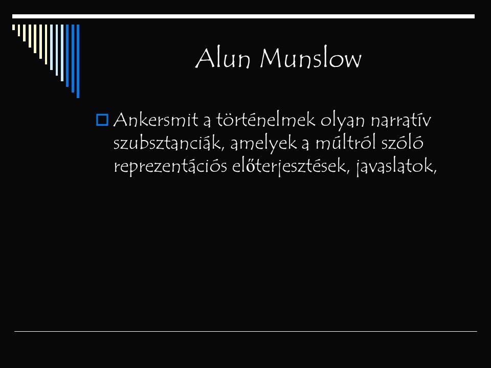 Alun Munslow Ankersmit a történelmek olyan narratív szubsztanciák, amelyek a múltról szóló reprezentációs előterjesztések, javaslatok,