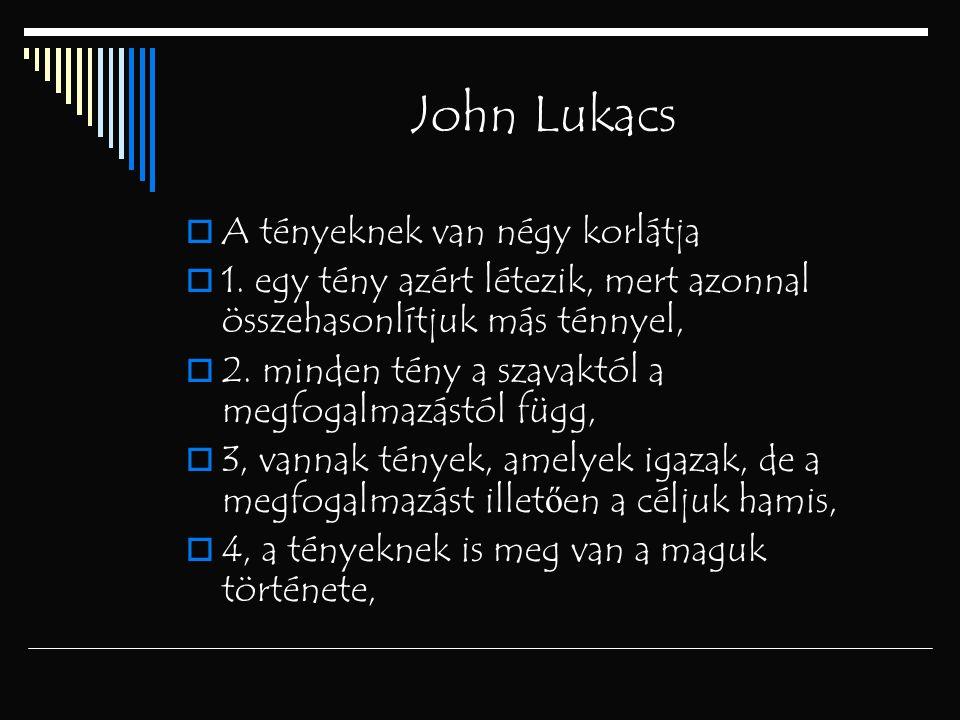 John Lukacs A tényeknek van négy korlátja