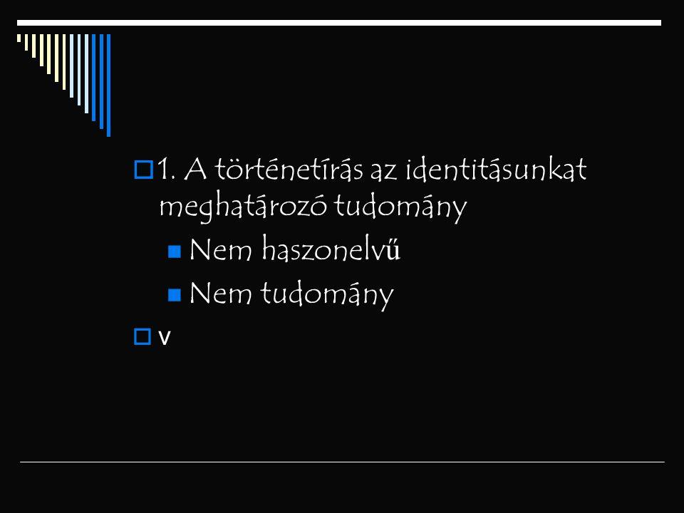 1. A történetírás az identitásunkat meghatározó tudomány
