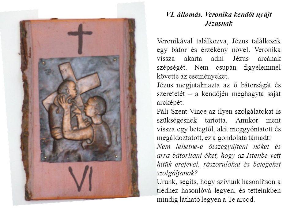 VI. állomás. Veronika kendőt nyújt Jézusnak