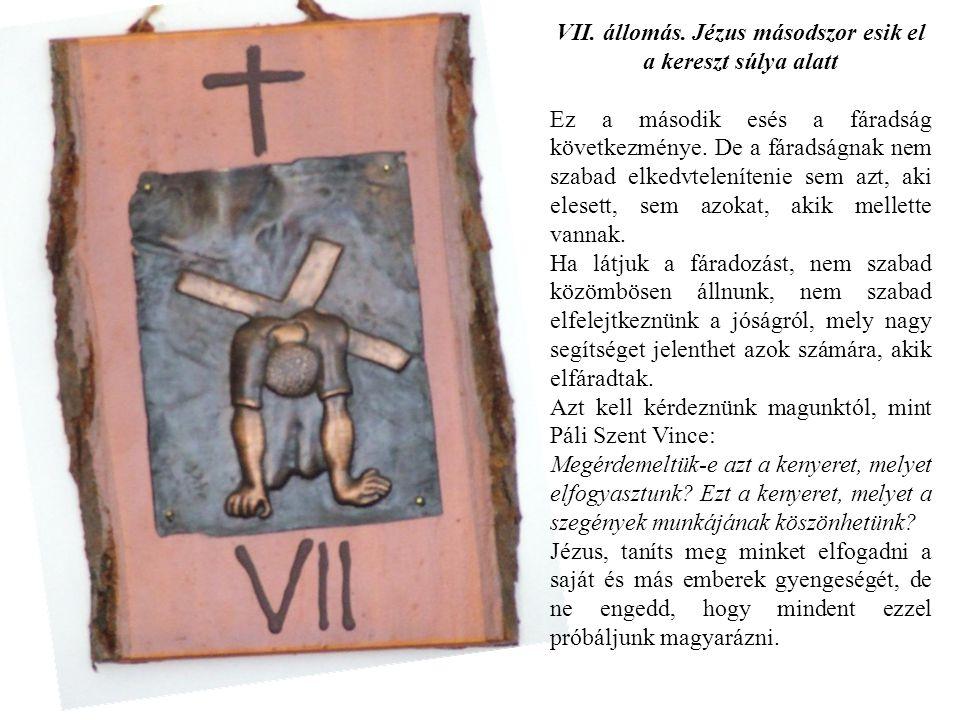 VII. állomás. Jézus másodszor esik el a kereszt súlya alatt