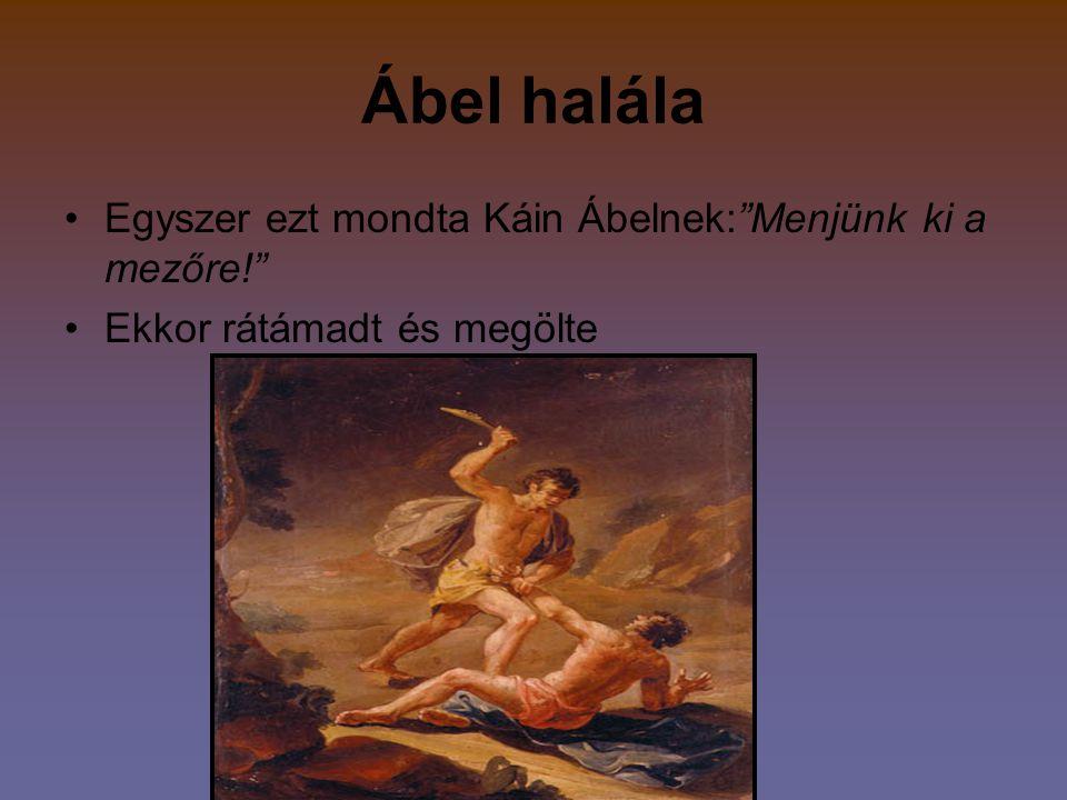 Ábel halála Egyszer ezt mondta Káin Ábelnek: Menjünk ki a mezőre!