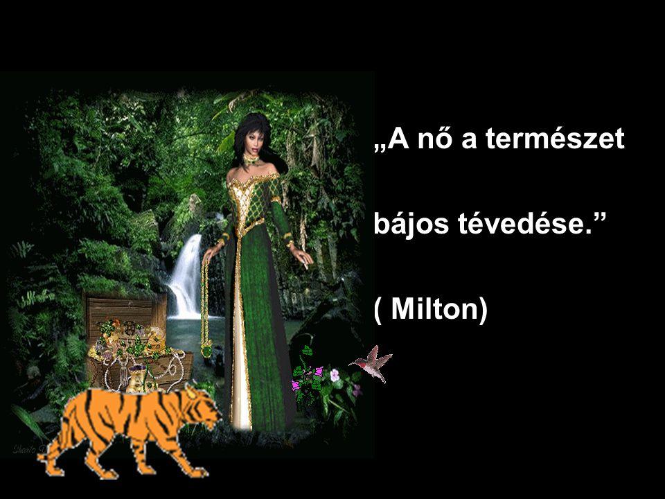 """""""A nő a természet bájos tévedése. ( Milton)"""