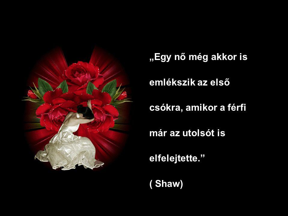 """""""Egy nő még akkor is emlékszik az első. csókra, amikor a férfi. már az utolsót is. elfelejtette."""