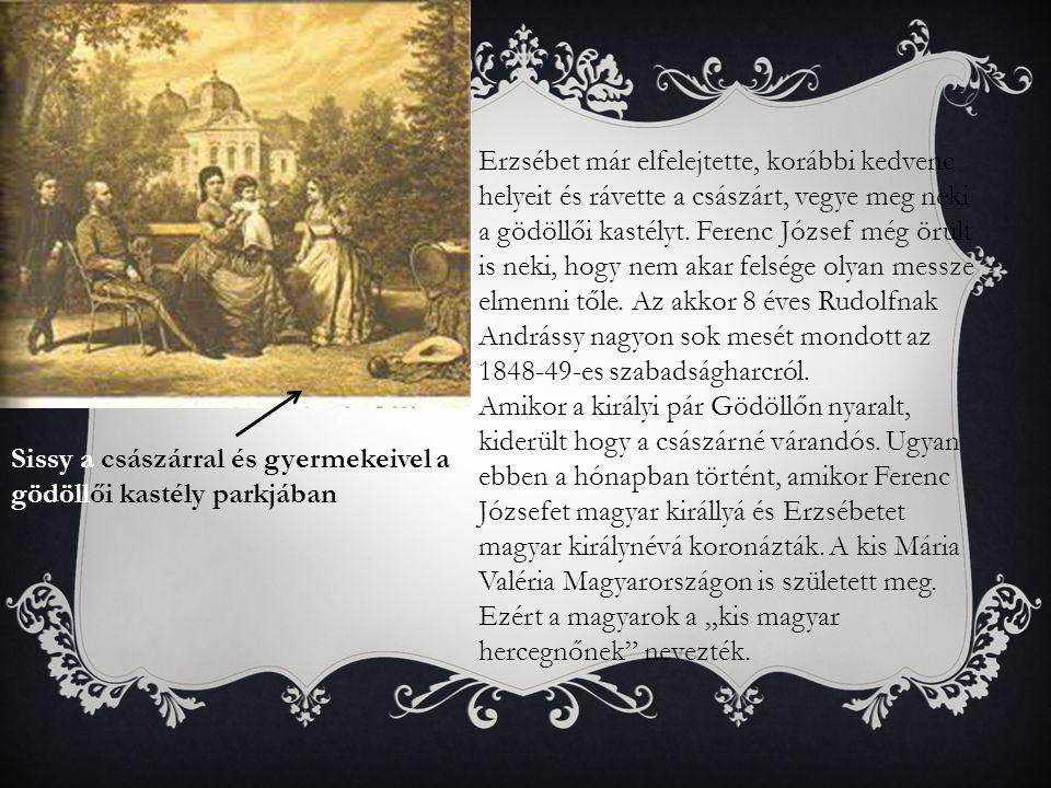 Erzsébet már elfelejtette, korábbi kedvenc helyeit és rávette a császárt, vegye meg neki a gödöllői kastélyt. Ferenc József még örült is neki, hogy nem akar felsége olyan messze elmenni tőle. Az akkor 8 éves Rudolfnak Andrássy nagyon sok mesét mondott az 1848-49-es szabadságharcról.