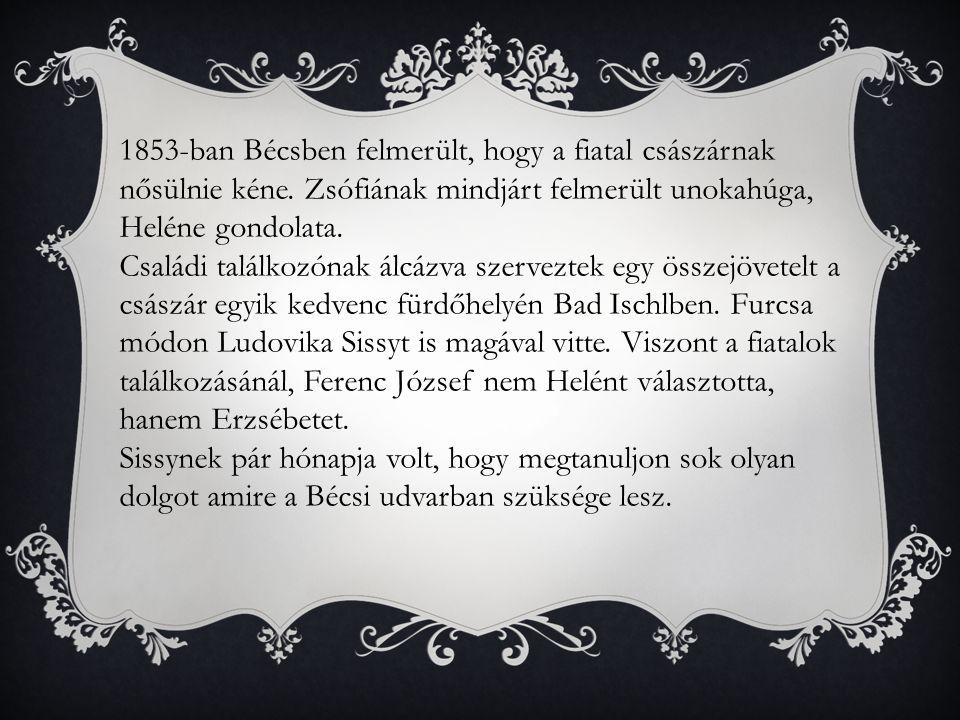 1853-ban Bécsben felmerült, hogy a fiatal császárnak nősülnie kéne