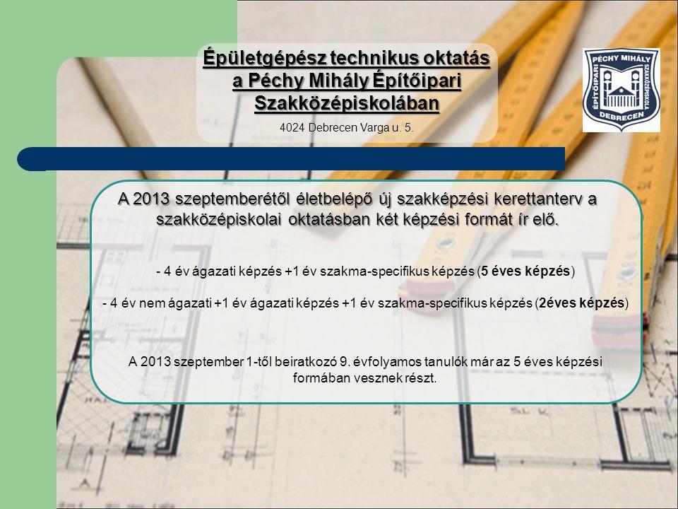 4 év ágazati képzés +1 év szakma-specifikus képzés (5 éves képzés)