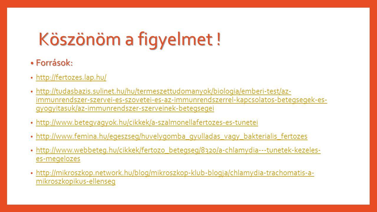 Köszönöm a figyelmet ! Források: http://fertozes.lap.hu/