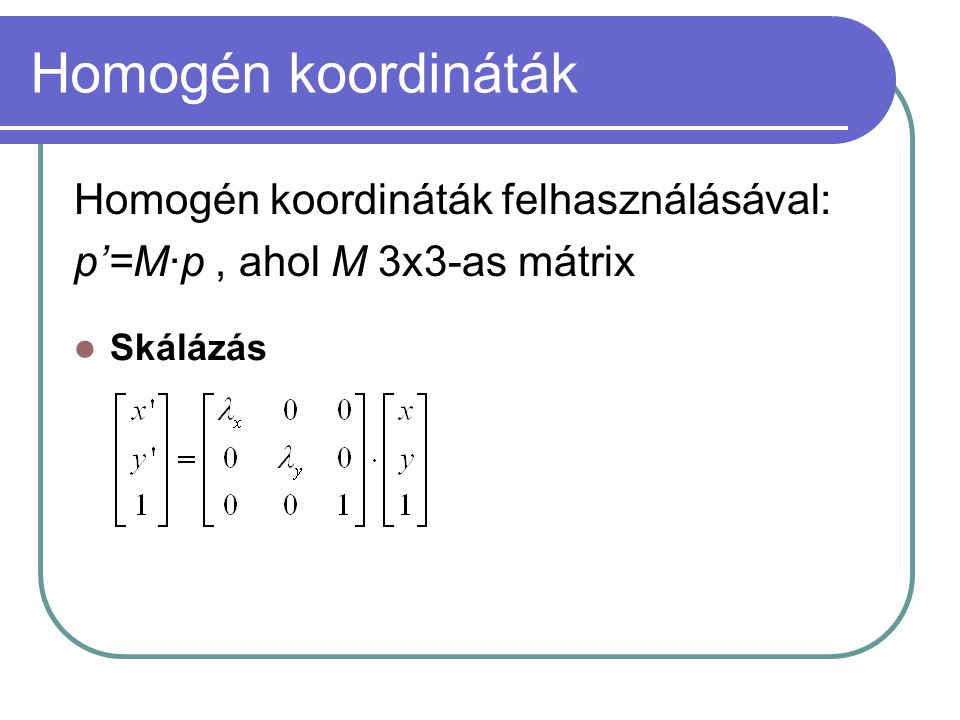 Homogén koordináták Homogén koordináták felhasználásával: