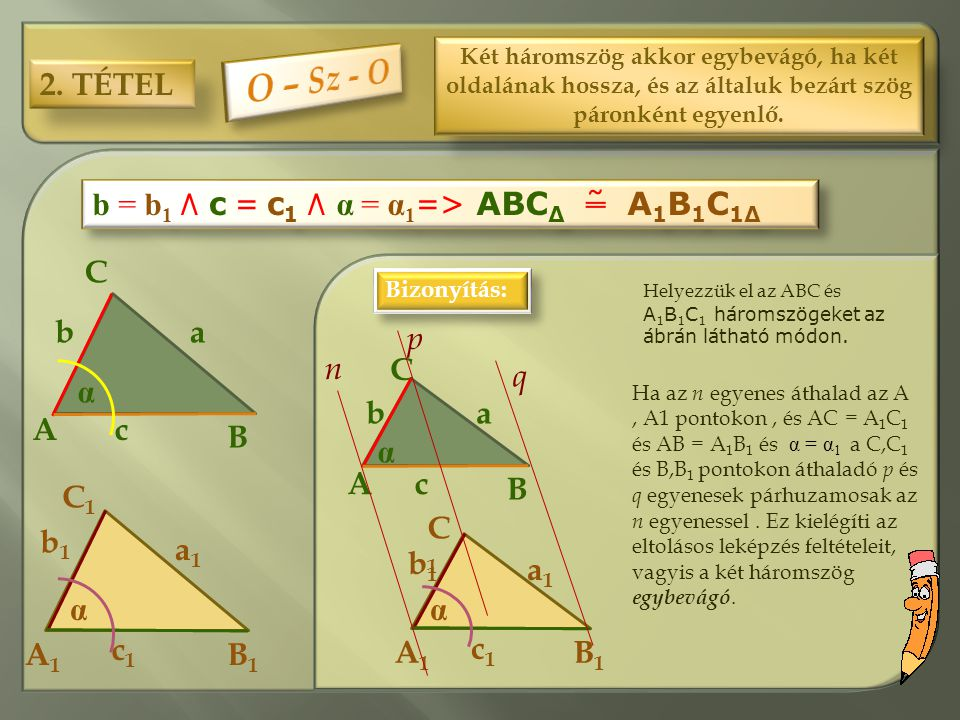 O – Sz - O 2. TÉTEL b = b1 ٨ c = c1 ٨ α = α1=> ABCΔ ˜ A1B1C1Δ C C B