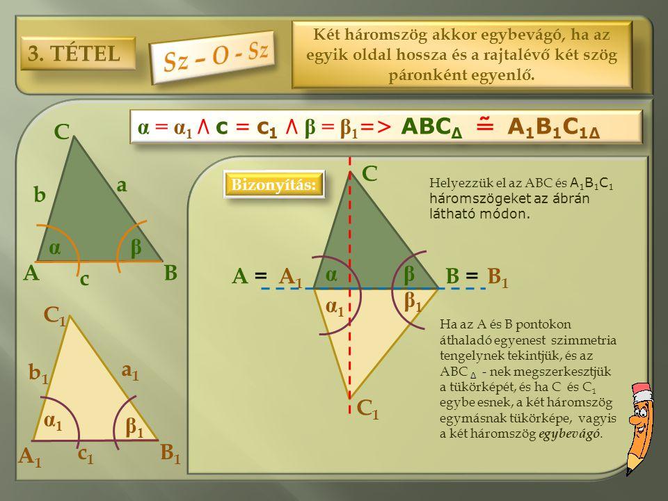 Sz – O - Sz 3. TÉTEL α = α1 ٨ c = c1 ٨ β = β1=> ABCΔ ˜ A1B1C1Δ C