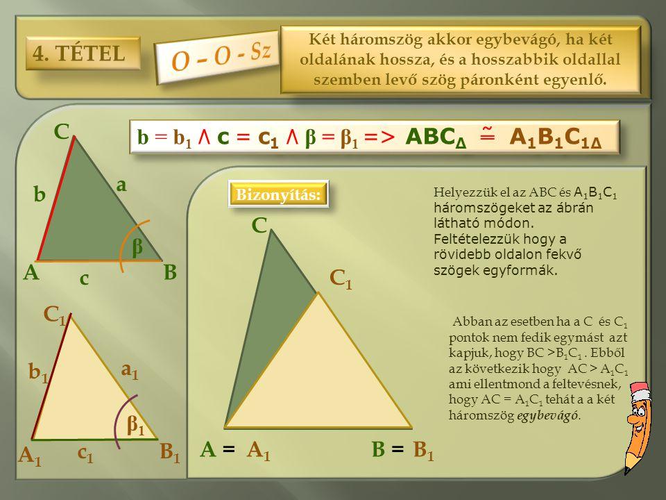 O – O - Sz 4. TÉTEL C b = b1 ٨ c = c1 ٨ β = β1 => ABCΔ ˜ A1B1C1Δ a