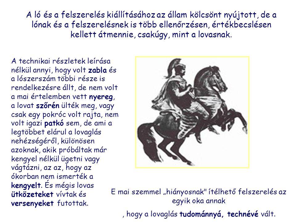 A ló és a felszerelés kiállításához az állam kölcsönt nyújtott, de a lónak és a felszerelésnek is több ellenőrzésen, értékbecslésen kellett átmennie, csakúgy, mint a lovasnak.