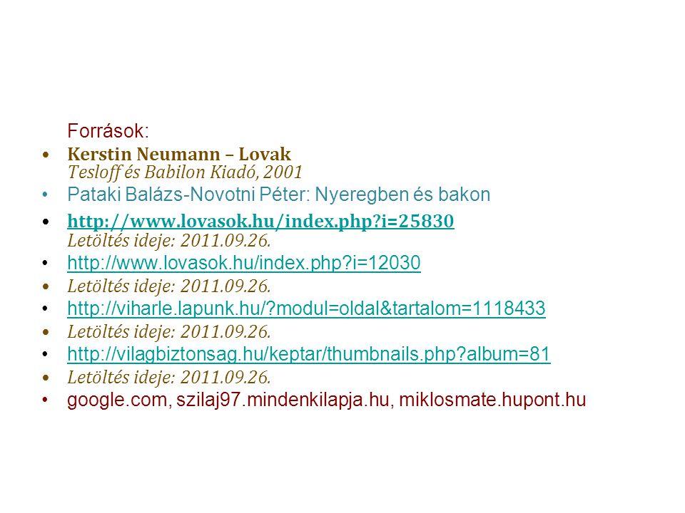 Források: Kerstin Neumann – Lovak Tesloff és Babilon Kiadó, 2001. Pataki Balázs-Novotni Péter: Nyeregben és bakon.