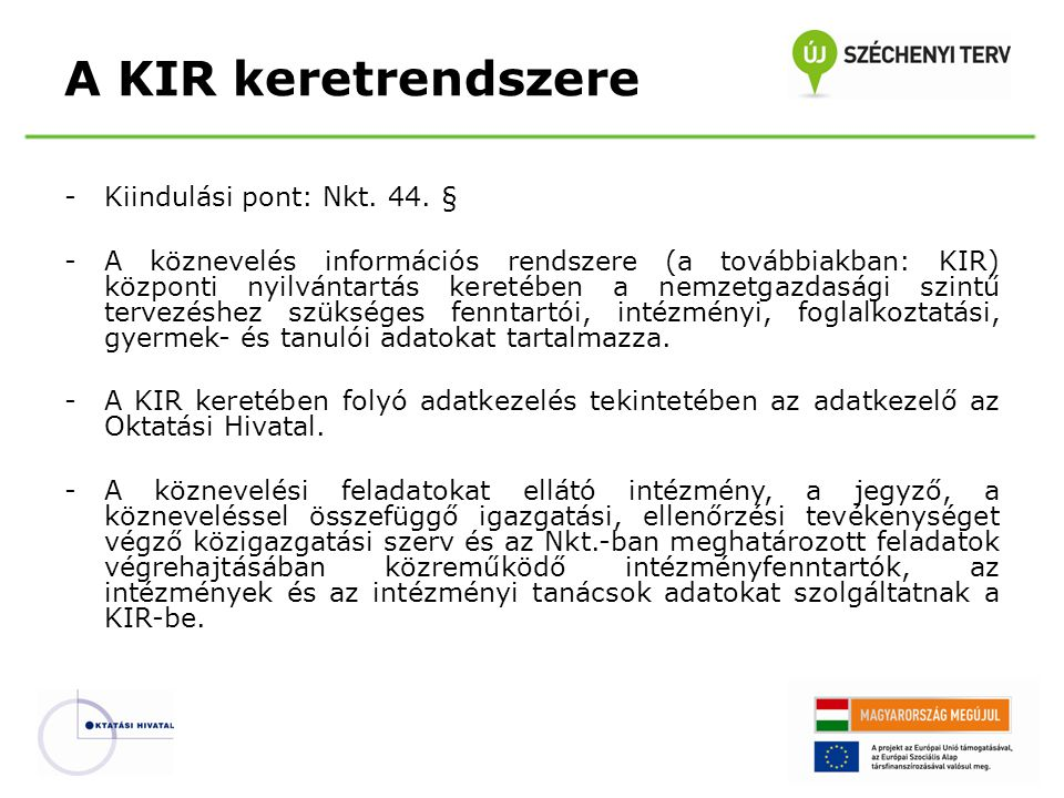 A KIR keretrendszere Kiindulási pont: Nkt. 44. §