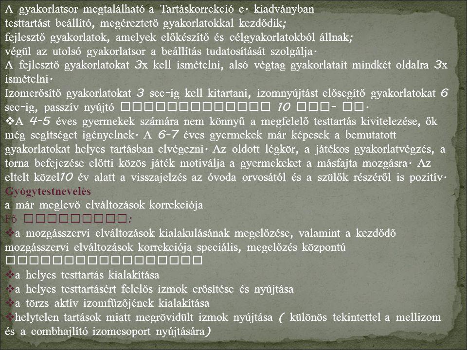 A gyakorlatsor megtalálható a Tartáskorrekció c. kiadványban