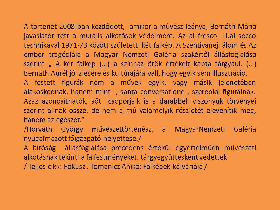 """A történet 2008-ban kezdődött, amikor a művész leánya, Bernáth Mária javaslatot tett a murális alkotások védelmére. Az al fresco, ill.al secco technikával 1971-73 között született két falkép. A Szentivánéji álom és Az ember tragédiája a Magyar Nemzeti Galéria szakértői állásfoglalása szerint """" A két falkép (…) a színház örök értékeit kapta tárgyául. (…) Bernáth Aurél jó ízlésére és kultúrájára vall, hogy egyik sem illusztráció."""