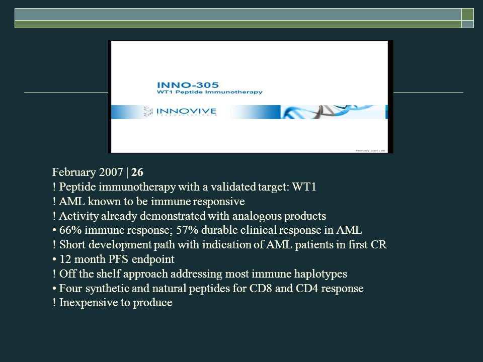 February 2007 | 26 ! Peptide immunotherapy with a validated target: WT1. ! AML known to be immune responsive.