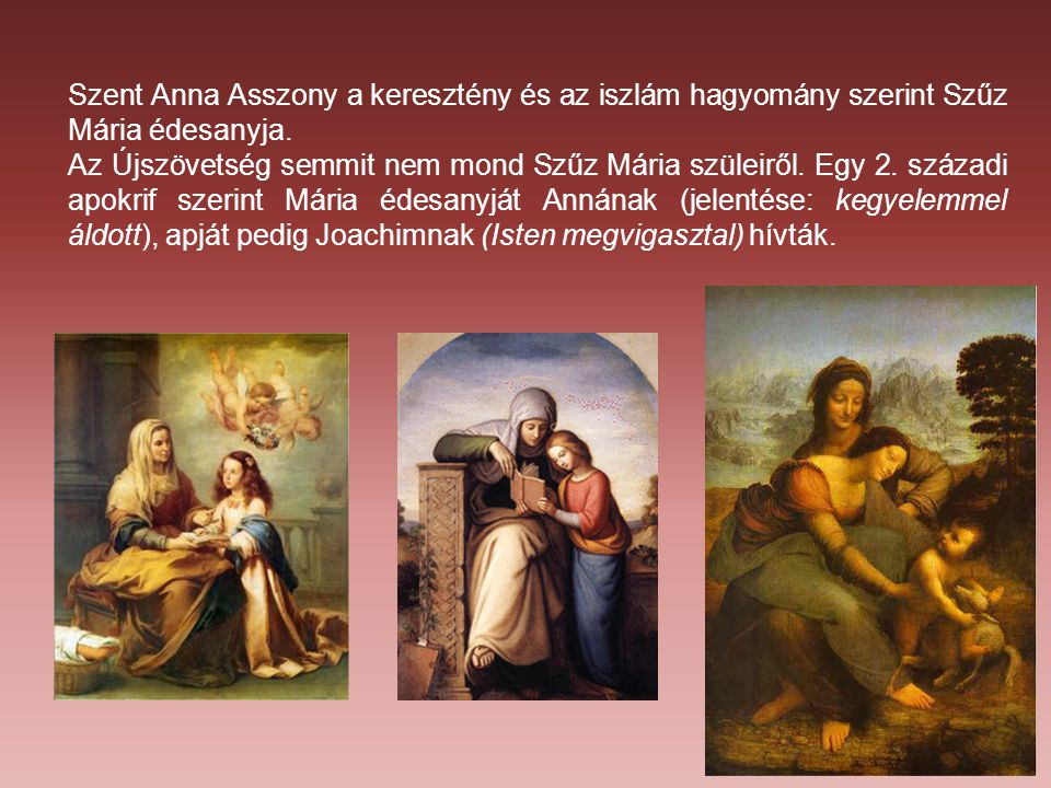 Szent Anna Asszony a keresztény és az iszlám hagyomány szerint Szűz Mária édesanyja.